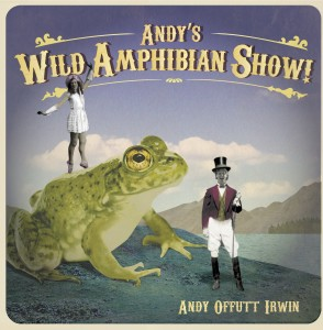 Andy offutt Irwin - Andy's Wild Amphibian Show!